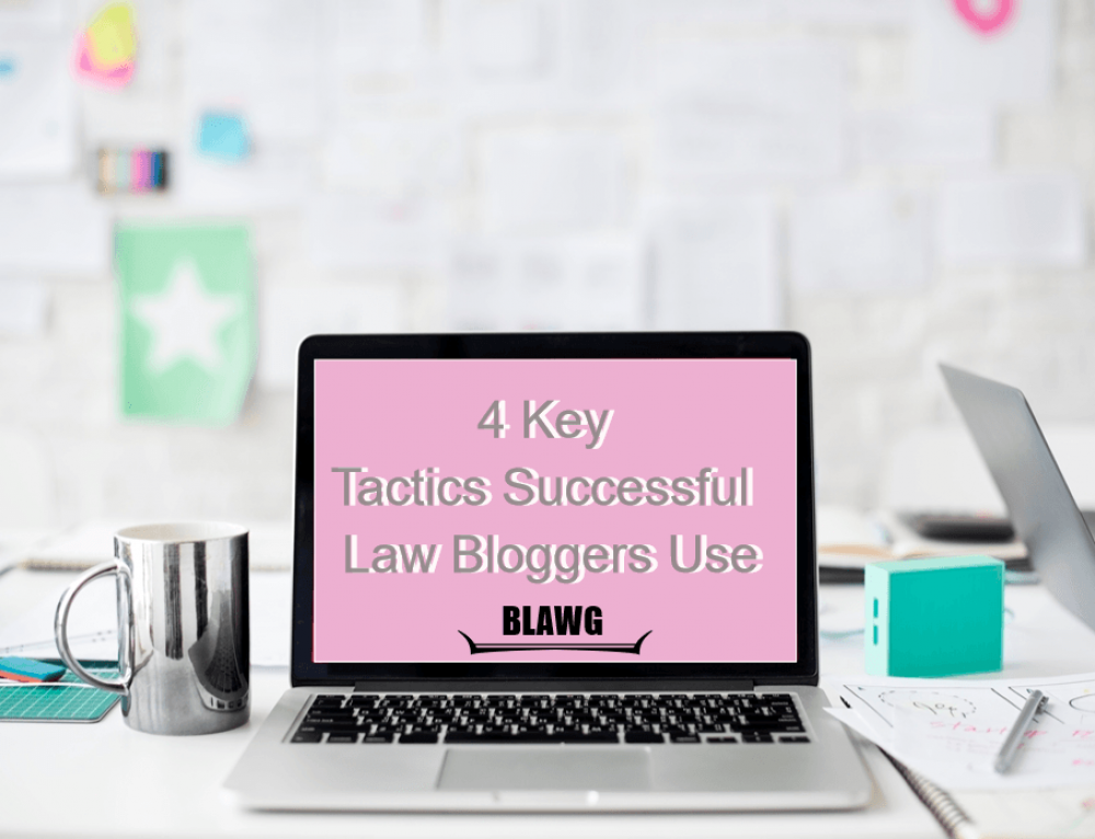 4 Key Tactics Successful Law Bloggers Use